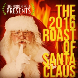 The North Pole Presents: The 2016 Roast of Santa Claus