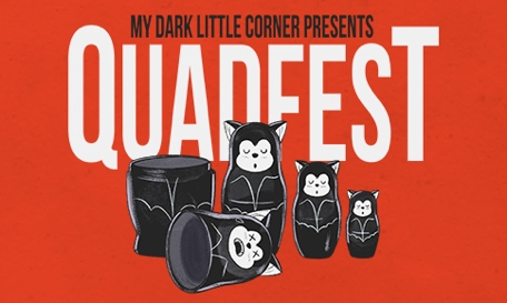 My Dark Little Corner Presents: Quad Fest