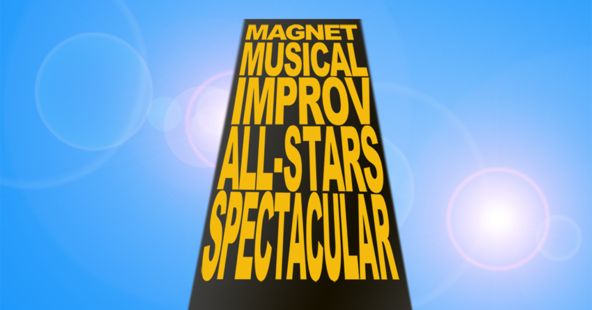 The Magnet Musical Improv All-Stars Spectacular!