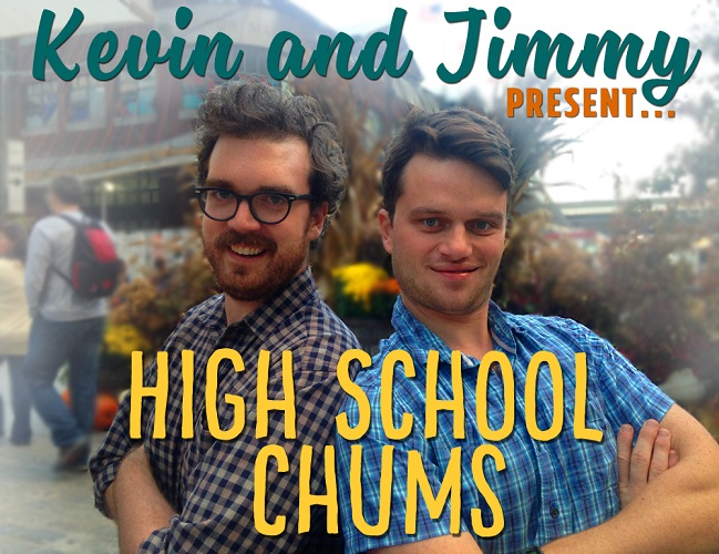 Kevin and Jimmy Present... High School Chums