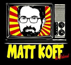 Matt Koff & Friend