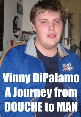 Vinny DiPalamo: A Journey from Douche to Man