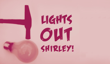 Lights Out, Shirley!
