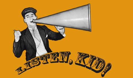 Listen Kid!