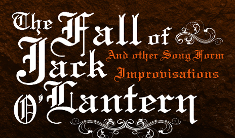 The Fall of Jack O?Lantern: and other Song Form Improvisations