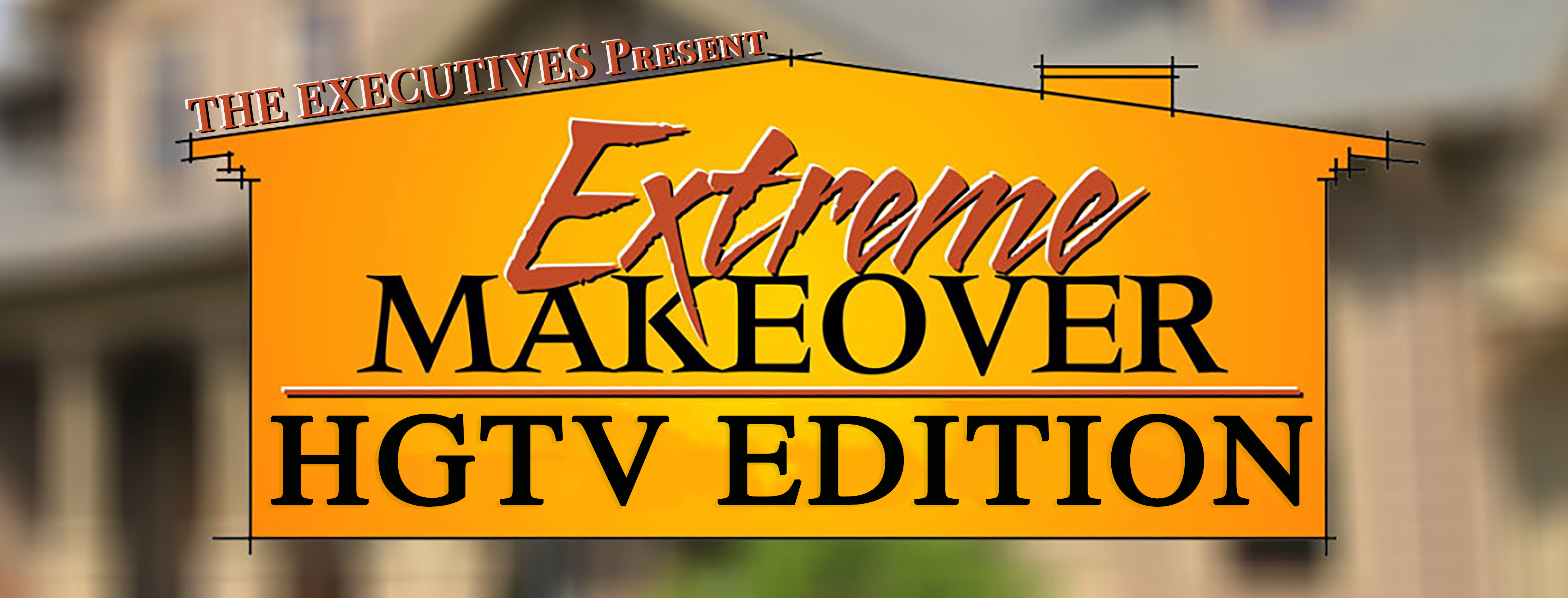 The Executives Present: Extreme Makeover HGTV Edition